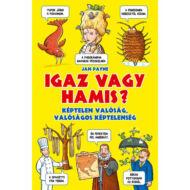 Igaz vagy Hamis? - Képtelen valóság, valóságos képtelenség - könyv